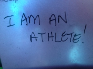 Written on my fridge right now. Remind yourself--you are an athlete!